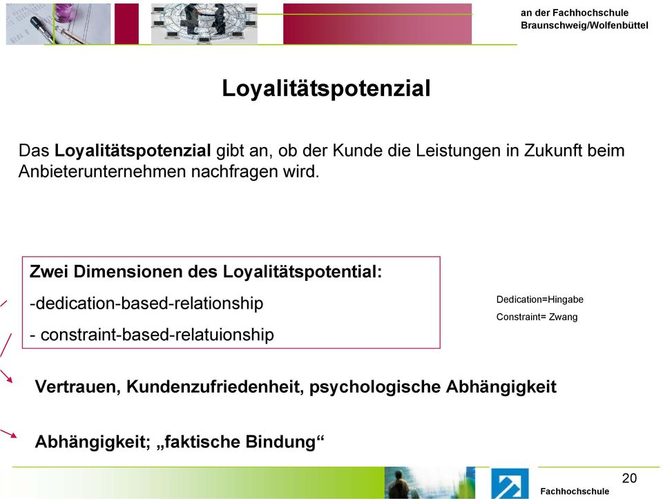 Zwei Dimensionen des Loyalitätspotential: -dedication-based-relationship -