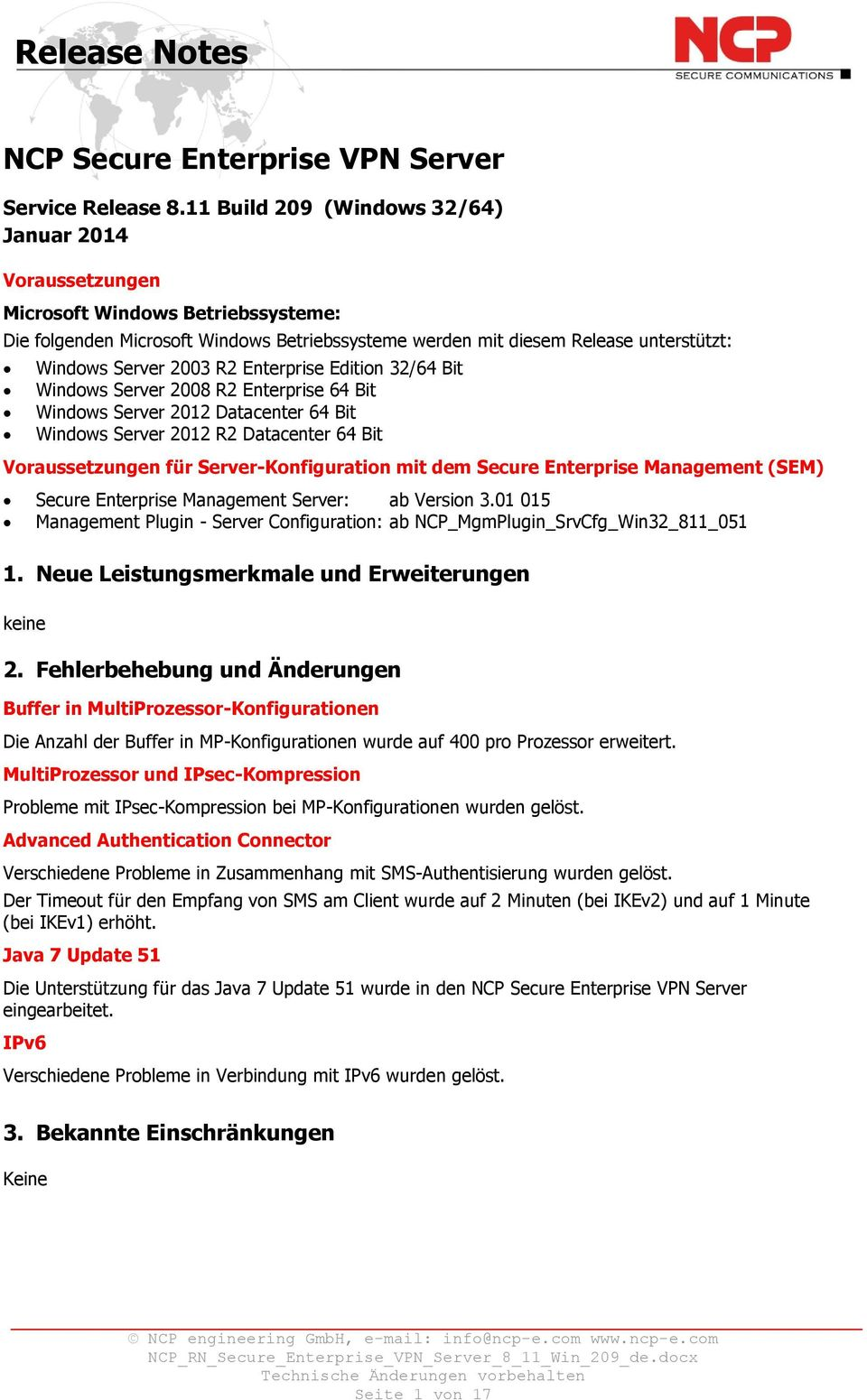 R2 Enterprise Edition 32/64 Bit Windows Server 2008 R2 Enterprise 64 Bit Windows Server 2012 Datacenter 64 Bit Windows Server 2012 R2 Datacenter 64 Bit Voraussetzungen für Server-Konfiguration mit