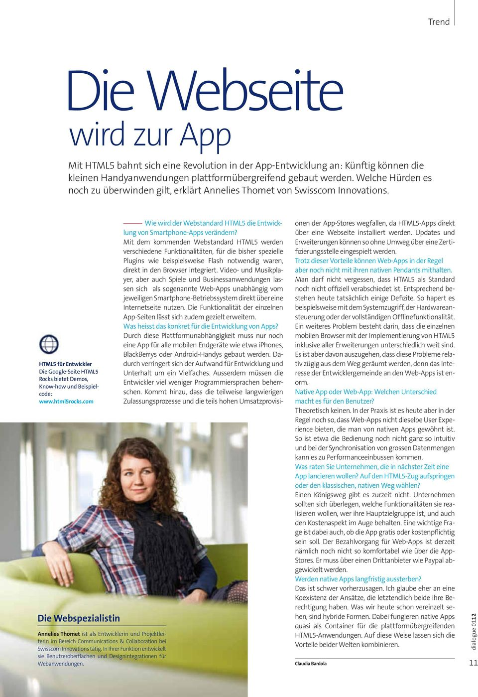 com Die Webspezialistin Annelies Thomet ist als Entwicklerin und Projektleiterin im Bereich Communications & Collaboration bei Swisscom Innovations tätig.