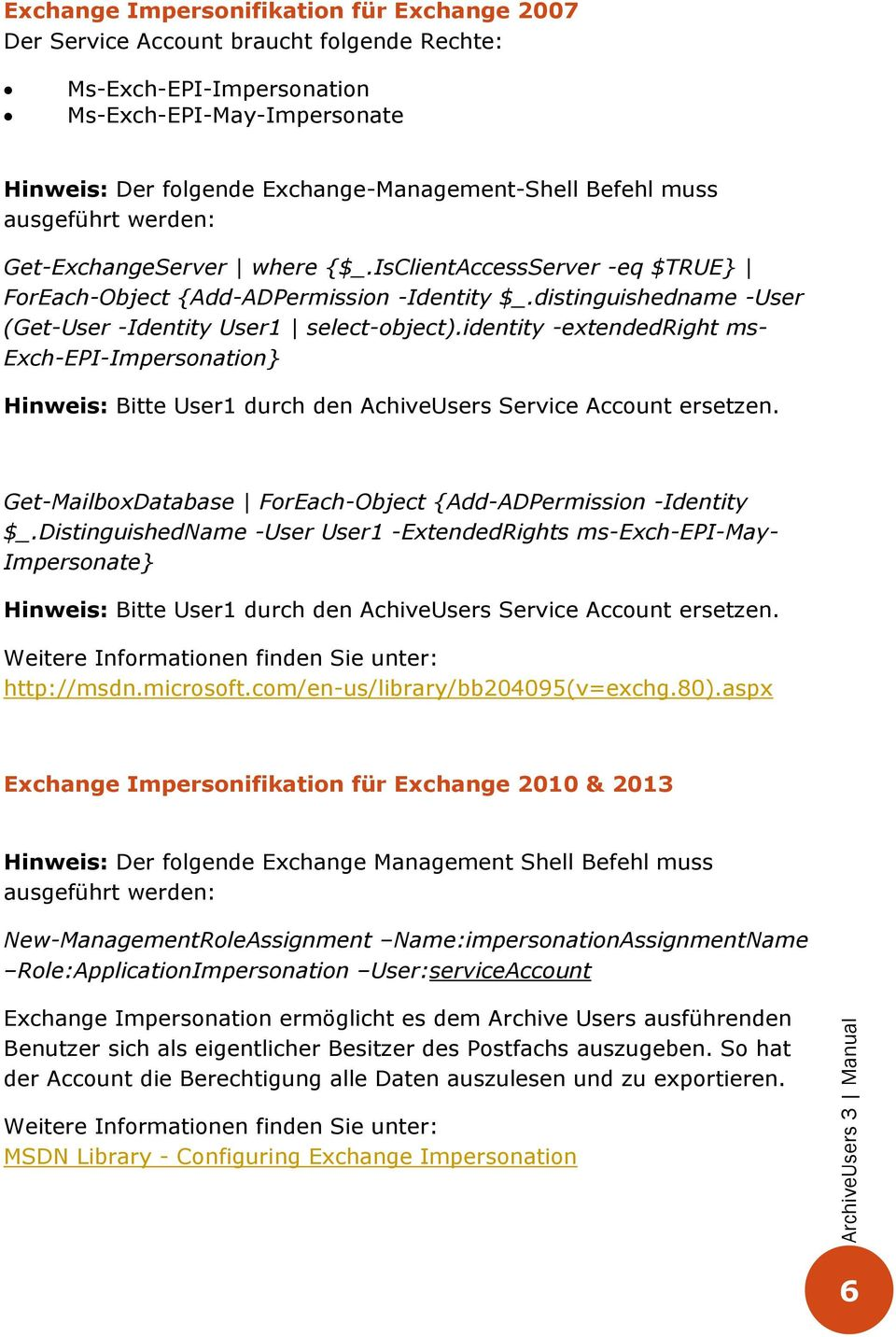 identity -extendedright ms- Exch-EPI-Impersonation} Hinweis: Bitte User1 durch den AchiveUsers Service Account ersetzen. Get-MailboxDatabase ForEach-Object {Add-ADPermission -Identity $_.