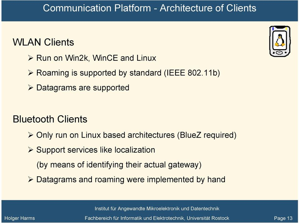 11b) Datagrams are supported Bluetooth Clients Only run on Linux based architectures (BlueZ required) Support