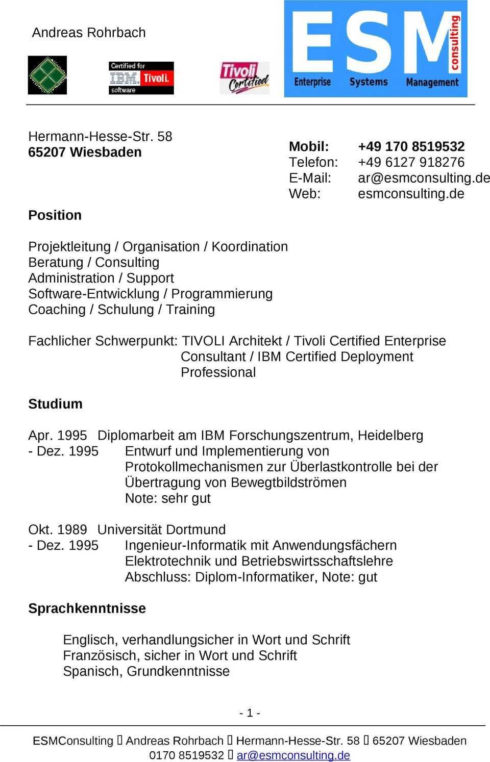 Architekt / Tivoli Certified Enterprise Consultant / IBM Certified Deployment Professional Studium Apr. 1995 Diplomarbeit am IBM Forschungszentrum, Heidelberg - Dez.