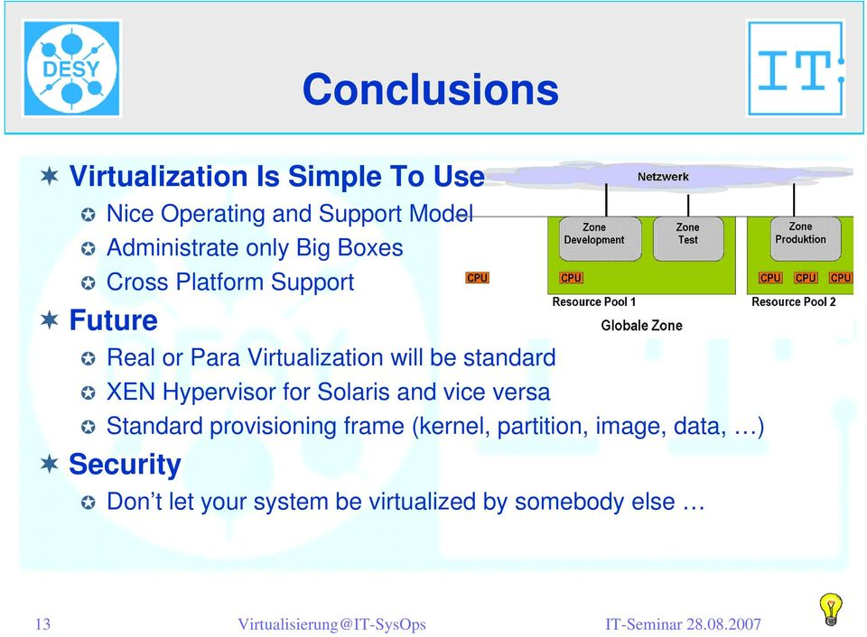 will be standard XEN Hypervisor for Solaris and vice versa Standard provisioning frame