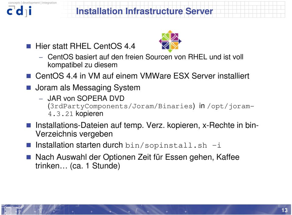 4 in VM auf einem VMWare ESX Server installiert Joram als Messaging System JAR von DVD (3rdPartyComponents/Joram/Binaries) in