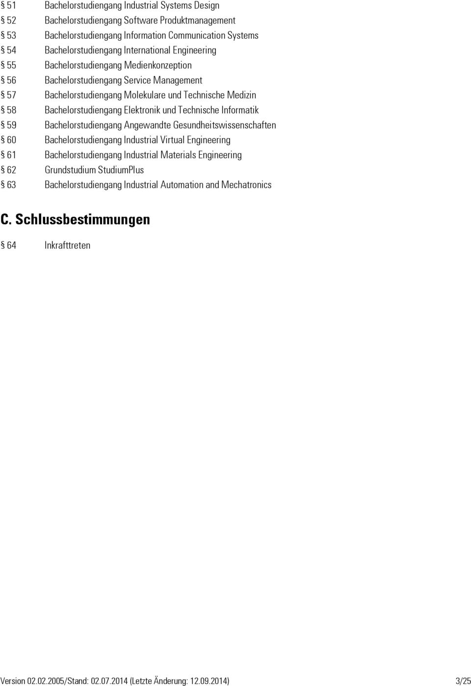 Elektronik und Technische Informatik 59 Bachelorstudiengang Angewandte Gesundheitswissenschaften 60 Bachelorstudiengang Industrial Virtual Engineering 61 Bachelorstudiengang Industrial