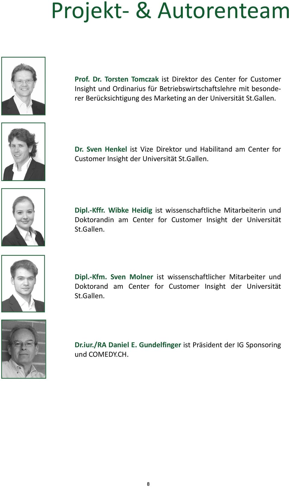 Universität St.Gallen. Dr. Sven Henkel ist Vize Direktor und Habilitand am Center for Customer Insight der Universität St.Gallen. Dipl. Kffr.