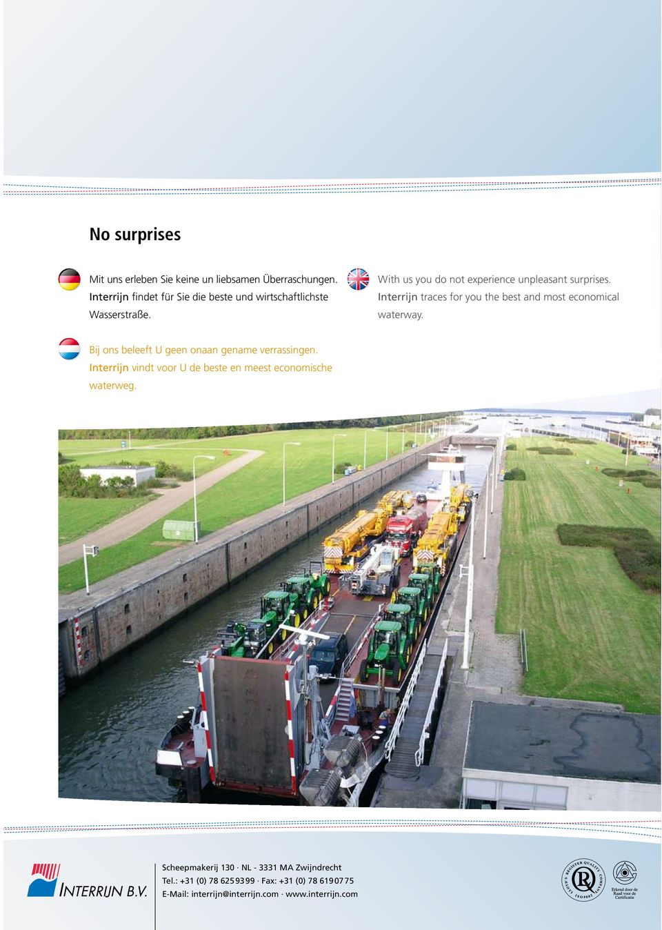 Interrijn traces for you the best and most economical waterway. Bij ons beleeft U geen onaan gename verrassingen.