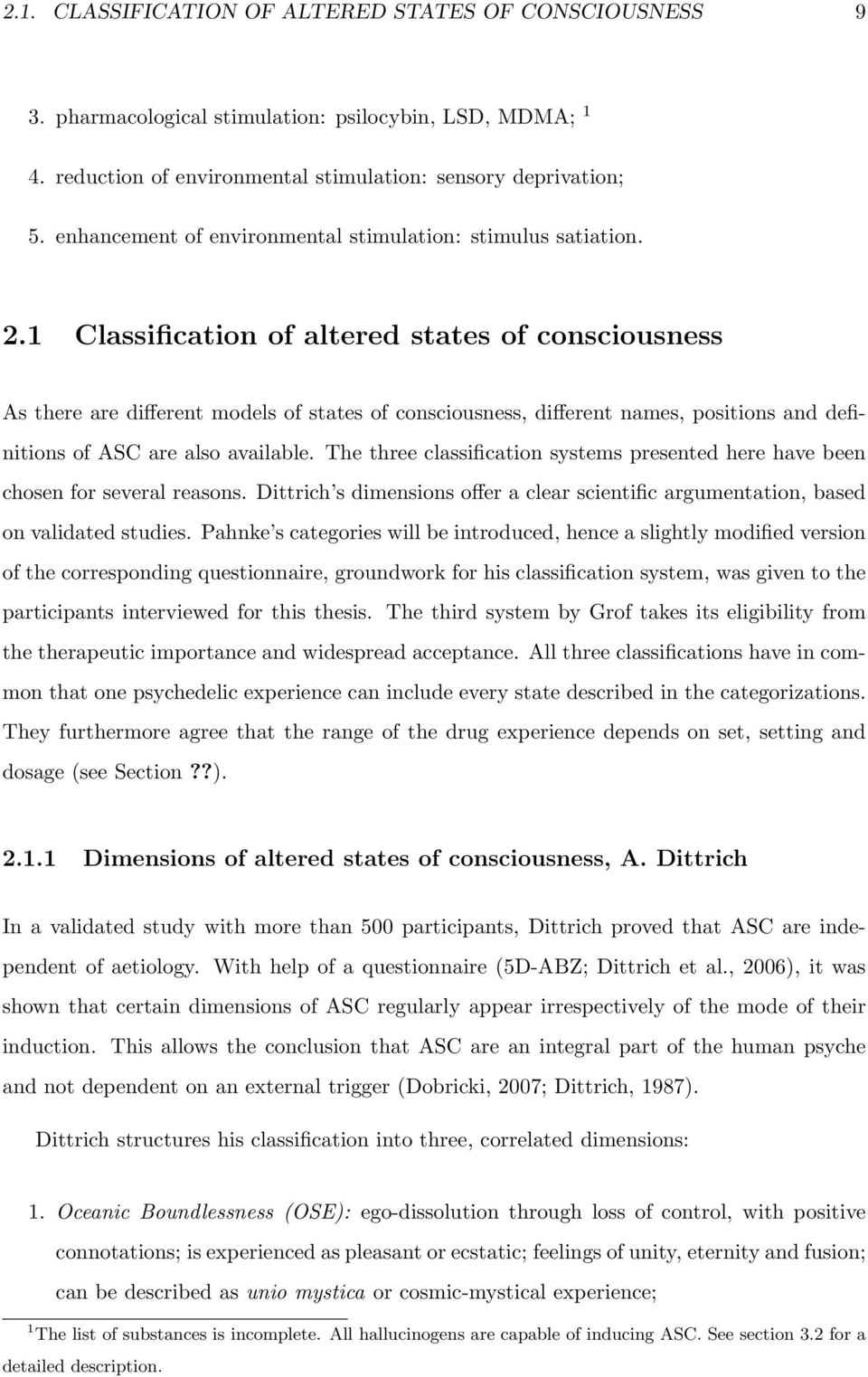 1 Classification of altered states of consciousness As there are different models of states of consciousness, different names, positions and definitions of ASC are also available.