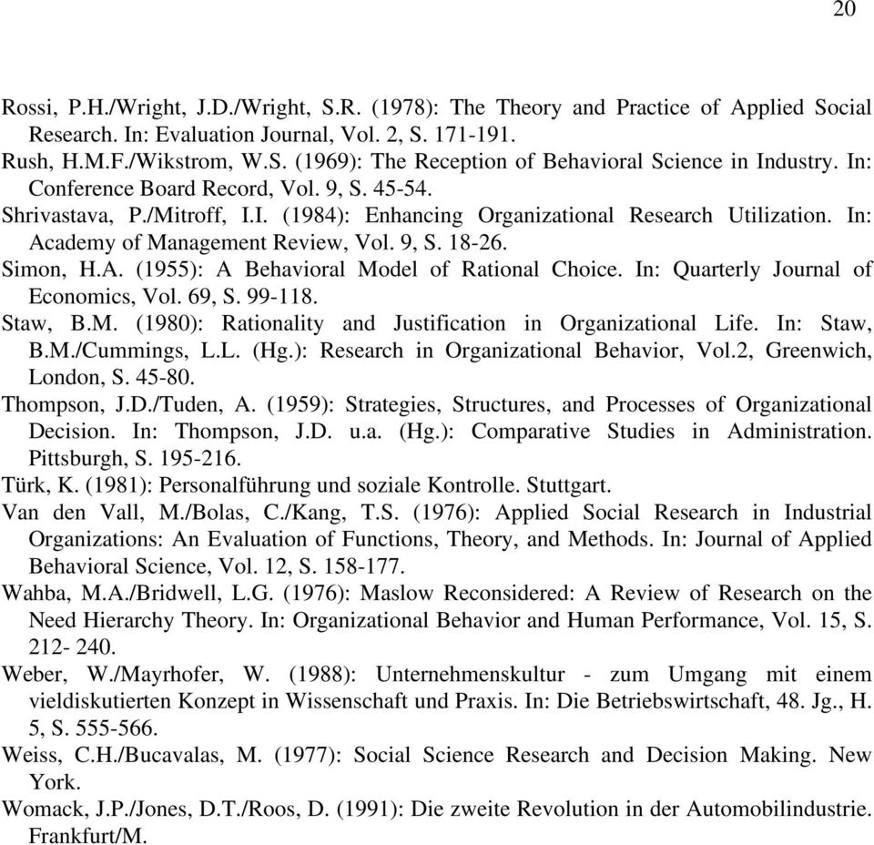 In: Quarterly Journal of Economics, Vol. 69, S. 99-118. Staw, B.M. (1980): Rationality and Justification in Organizational Life. In: Staw, B.M./Cummings, L.L. (Hg.