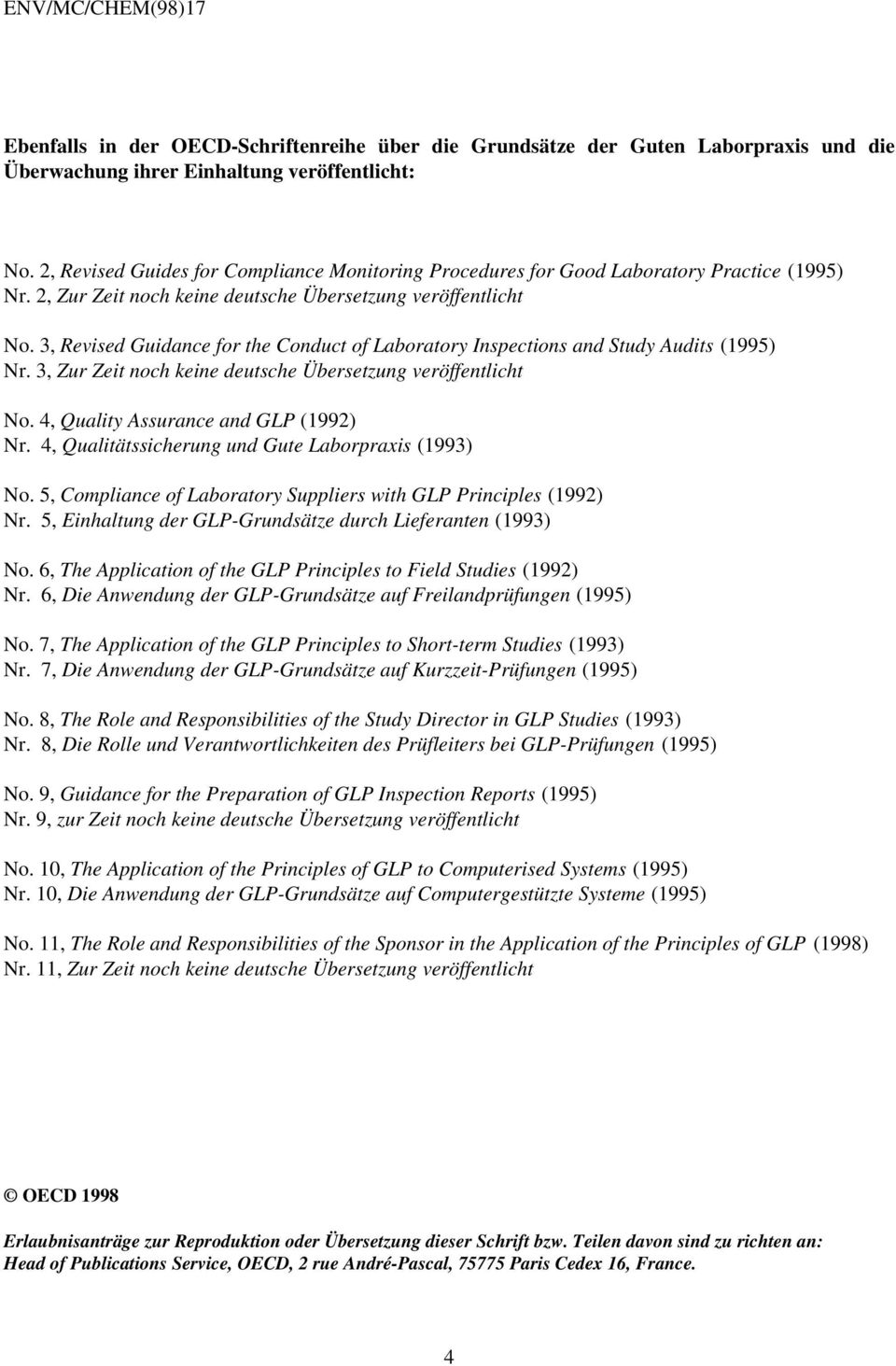 3, Revised Guidance for the Conduct of Laboratory Inspections and Study Audits (1995) Nr. 3, Zur Zeit noch keine deutsche Übersetzung veröffentlicht No. 4, Quality Assurance and GLP (1992) Nr.