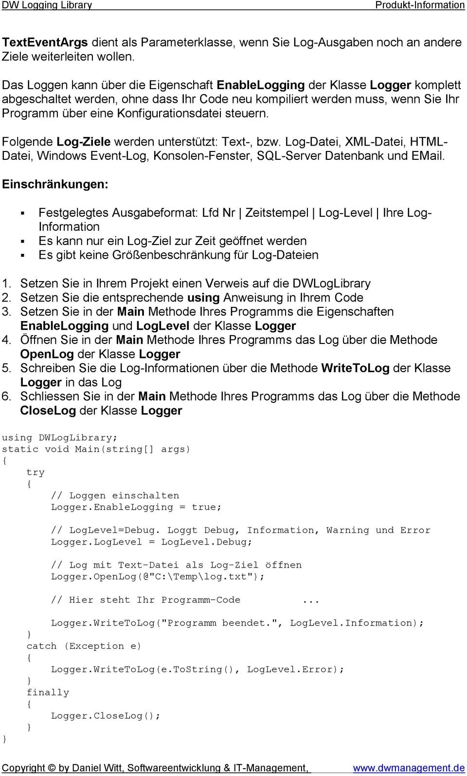 steuern. Folgende Log-Ziele werden unterstützt: Text-, bzw. Log-Datei, XML-Datei, HTML- Datei, Windows Event-Log, Konsolen-Fenster, SQL-Server Datenbank und EMail.