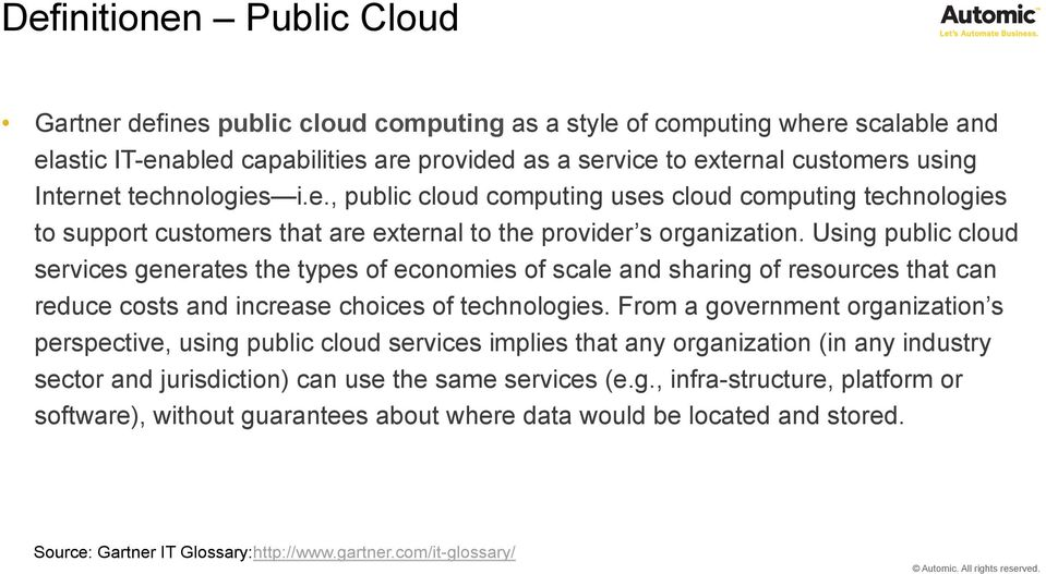 Using public cloud services generates the types of economies of scale and sharing of resources that can reduce costs and increase choices of technologies.