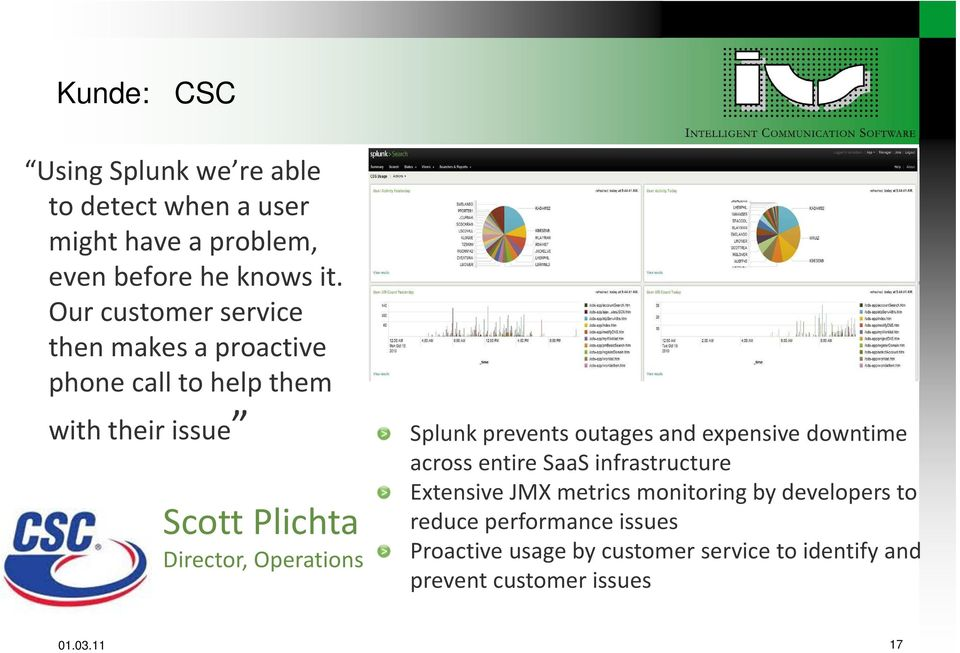 Operations Splunk prevents outages and expensive downtime across entire SaaS infrastructure Extensive JMX metrics