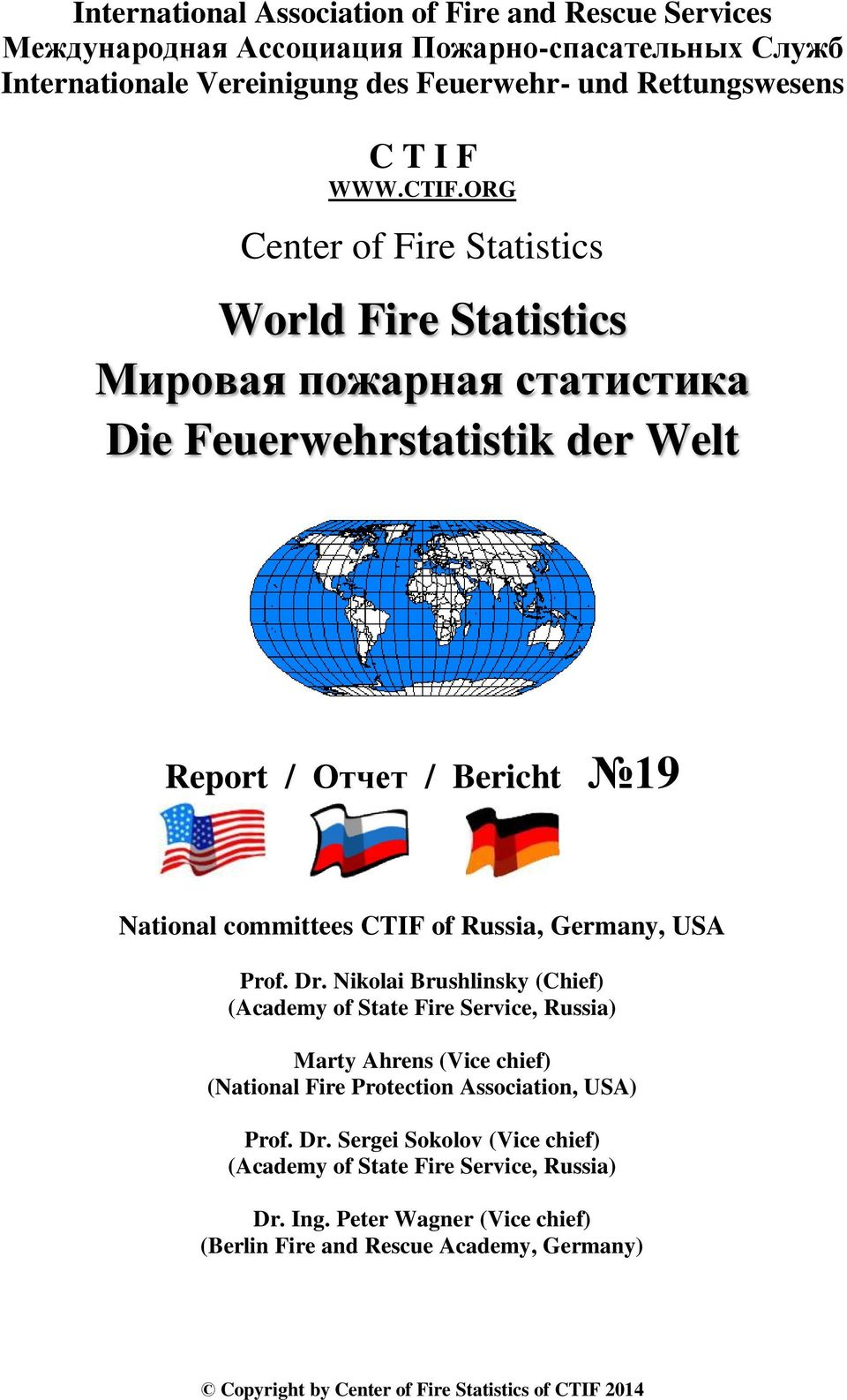 Germany, USA Prof. Dr. Nikolai Brushlinsky (Chief) (Academy of State Fire Service, Russia) Marty Ahrens (Vice chief) (National Fire Protection Association, USA) Prof. Dr. Sergei Sokolov (Vice chief) (Academy of State Fire Service, Russia) Dr.