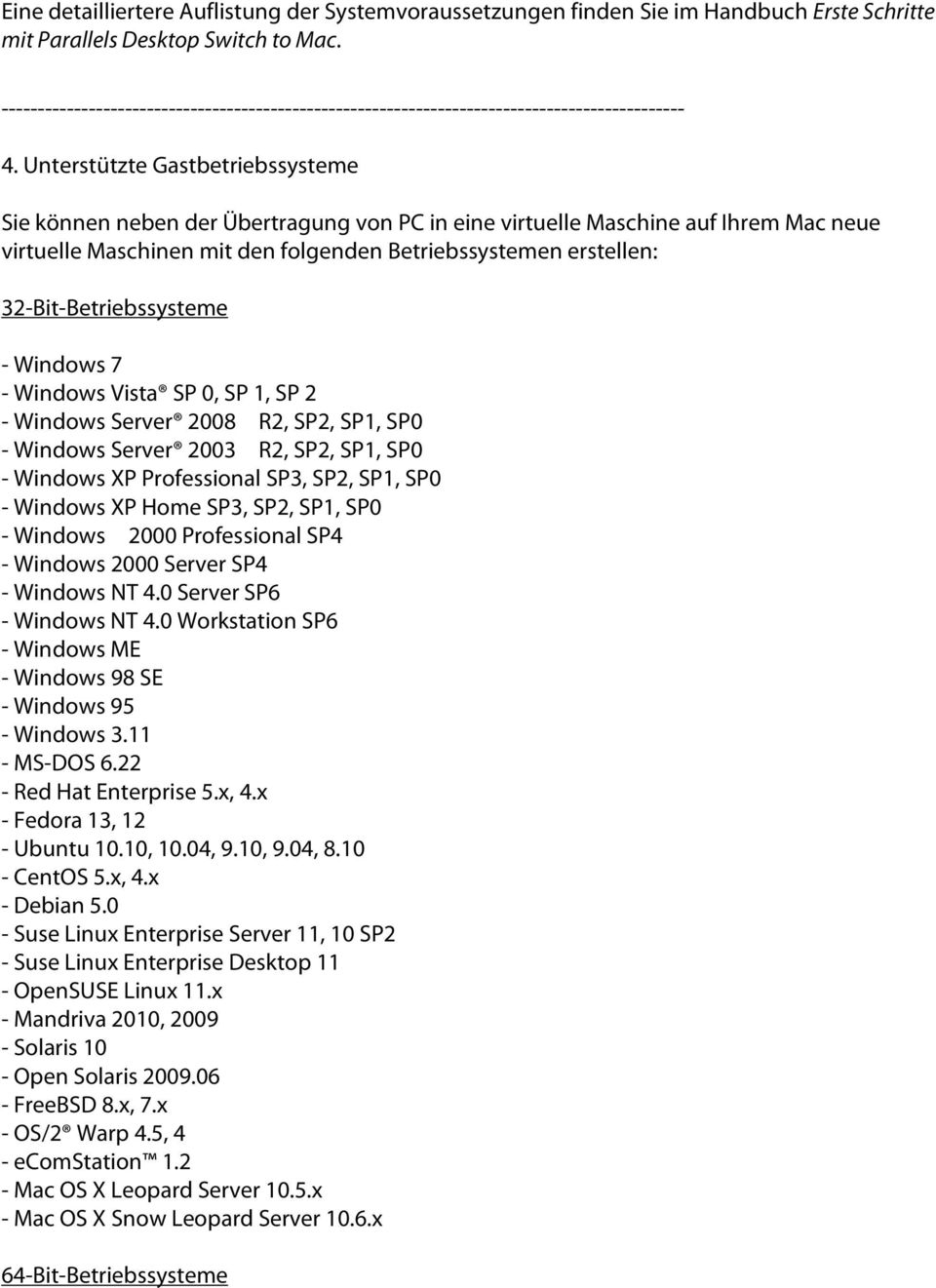 32-Bit-Betriebssysteme - Windows 7 - Windows Vista SP 0, SP 1, SP 2 - Windows Server 2008 R2, SP2, SP1, SP0 - Windows Server 2003 R2, SP2, SP1, SP0 - Windows XP Professional SP3, SP2, SP1, SP0 -
