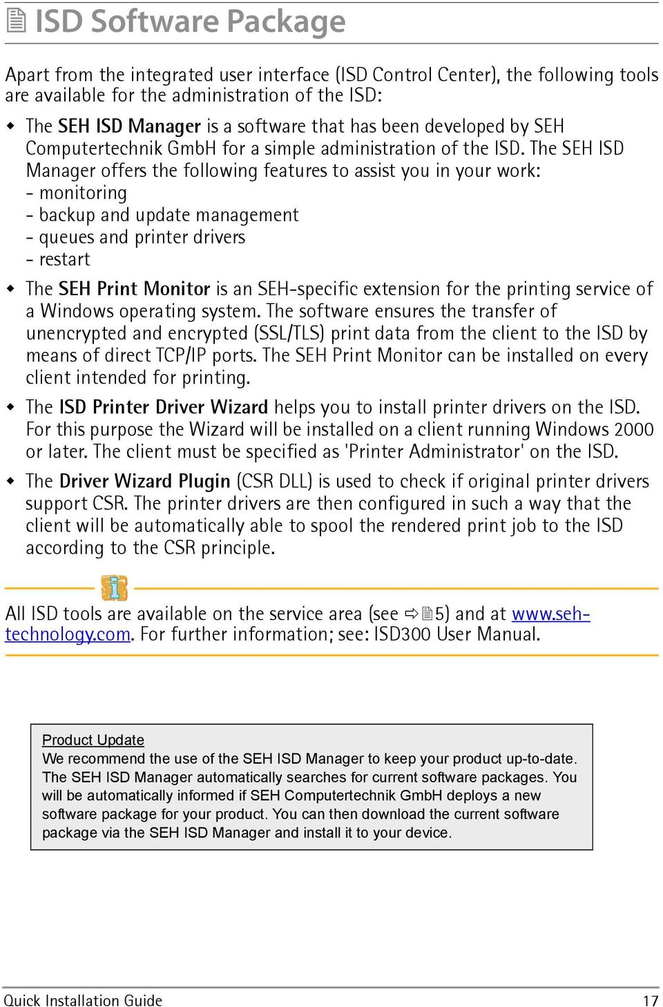 The SEH ISD Manager offers the following features to assist you in your work: - monitoring - backup and update management - queues and printer drivers - restart The SEH Print Monitor is an