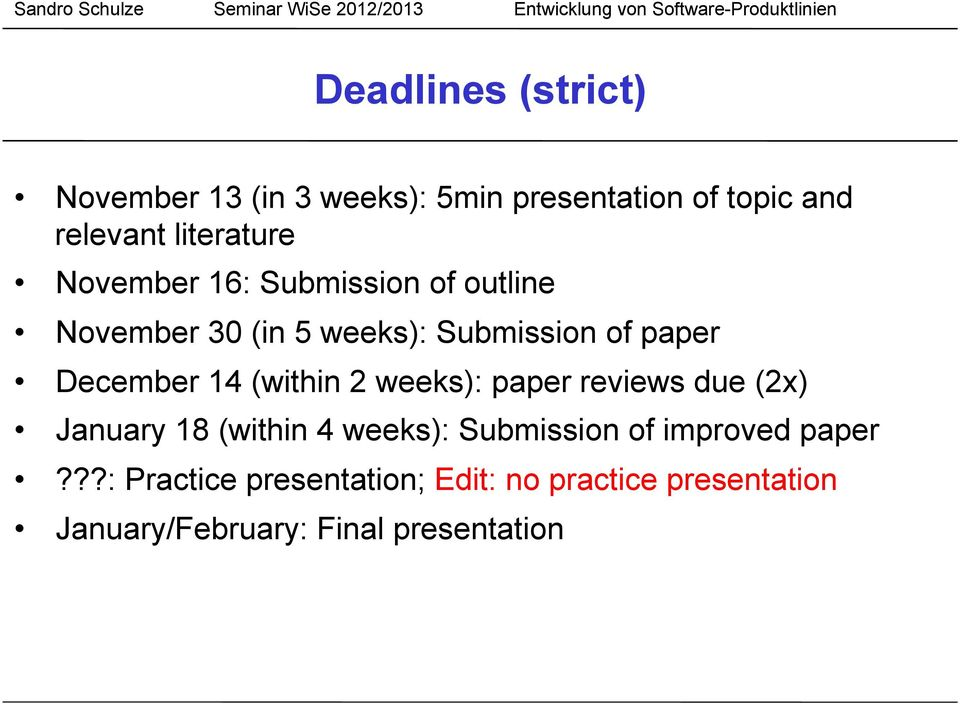 (within 2 weeks): paper reviews due (2x) January 18 (within 4 weeks): Submission of improved