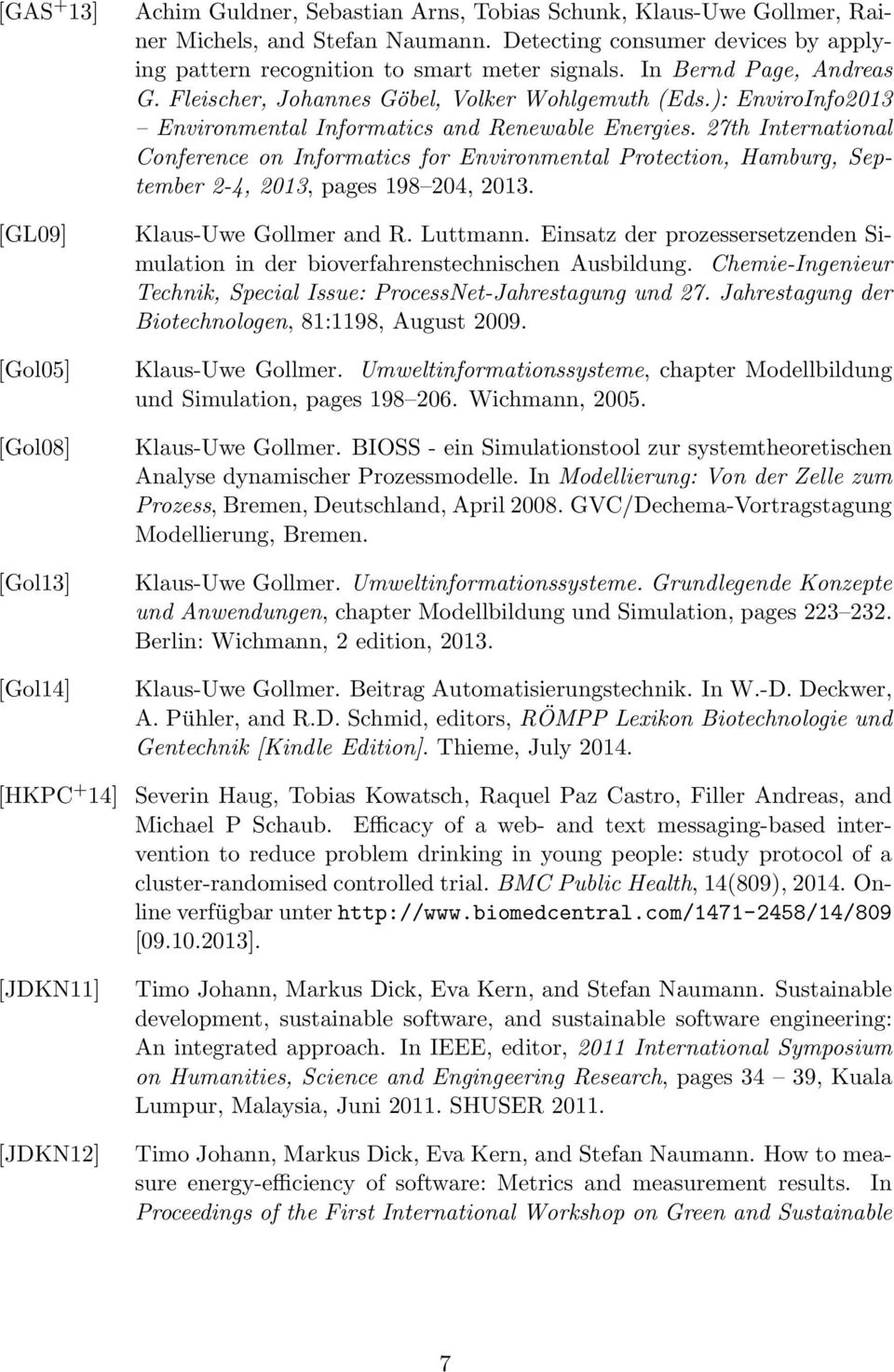 ): EnviroInfo2013 Environmental Informatics and Renewable Energies. 27th International Conference on Informatics for Environmental Protection, Hamburg, September 2-4, 2013, pages 198 204, 2013.