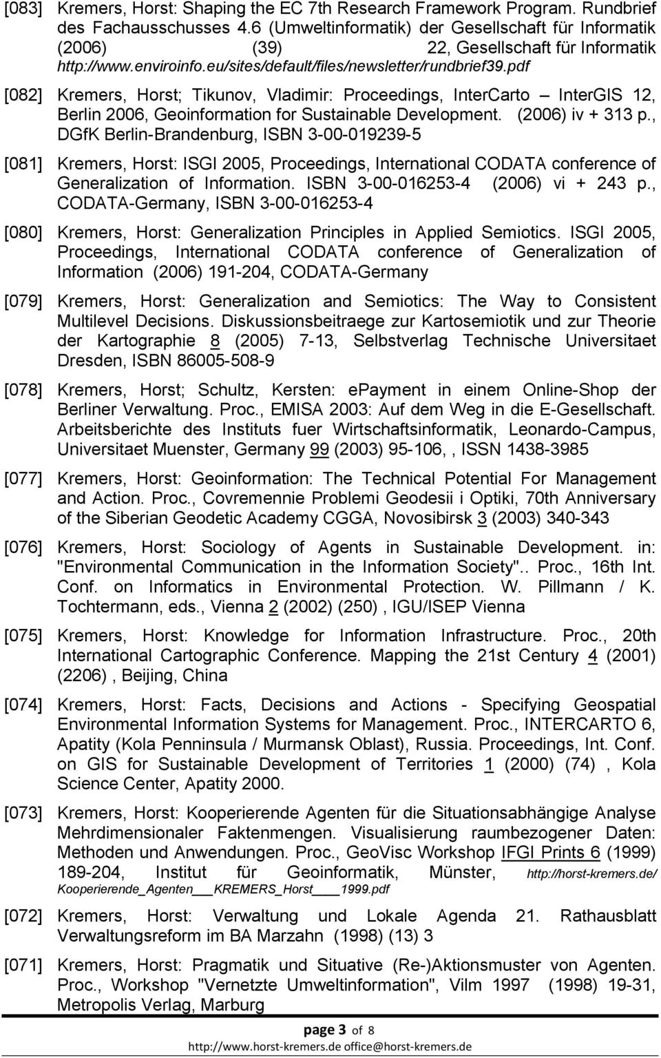 pdf [082] Kremers, Horst; Tikunov, Vladimir: Proceedings, InterCarto InterGIS 12, Berlin 2006, Geoinformation for Sustainable Development. (2006) iv + 313 p.