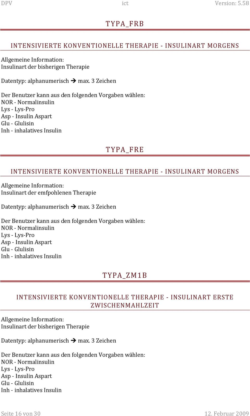 Lys - Lys-Pro Asp - Insulin Aspart Glu - Glulisin Inh - inhalatives Insulin TYPA_ZM1B INTENSIVIERTE KONVENTIONELLE THERAPIE - INSULINART ERSTE ZWISCHENMAHLZEIT