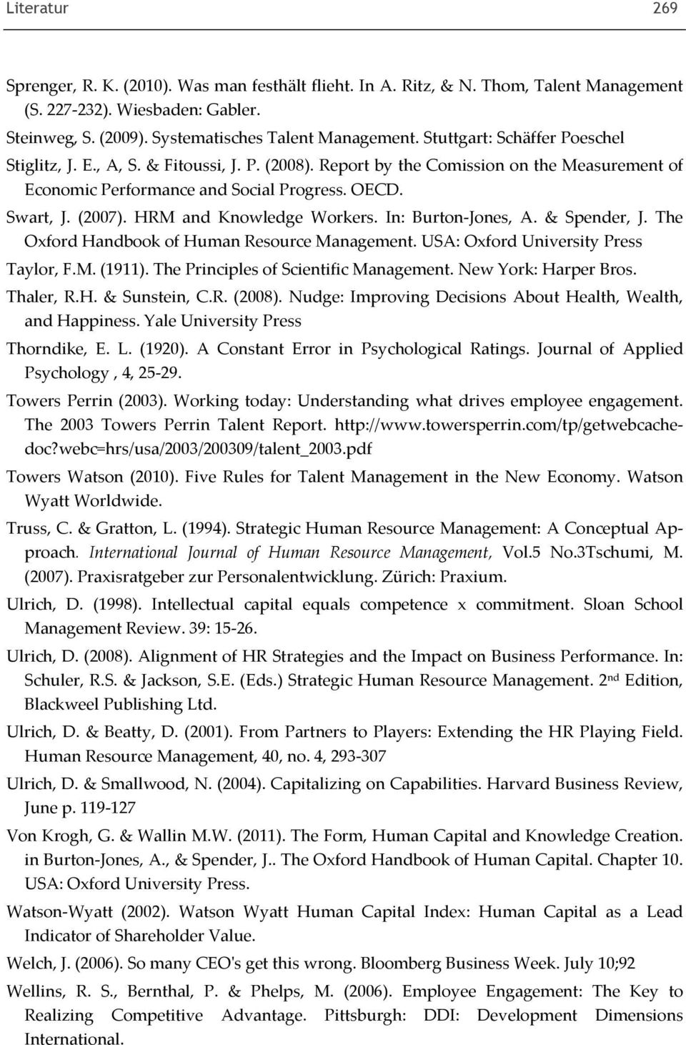 HRM and Knowledge Workers. In: Burton Jones, A. & Spender, J. The Oxford Handbook of Human Resource Management. USA: Oxford University Press Taylor, F.M. (1911).
