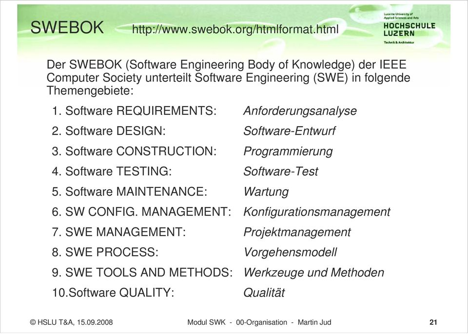 Software REQUIREMENTS: Anforderungsanalyse 2. Software DESIGN: Software-Entwurf 3. Software CONSTRUCTION: Programmierung 4. Software TESTING: Software-Test 5.