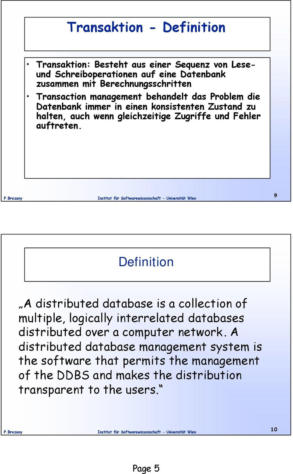 auftreten. 9 Definition A distributed database is a collection of multiple, logically interrelated databases distributed over a computer network.
