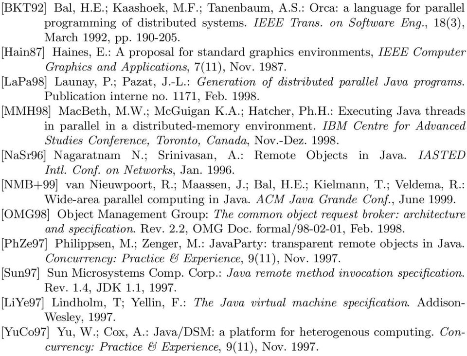 Publication interne no. 1171, Feb. 1998. [MMH98] MacBeth, M.W.; McGuigan K.A.; Hatcher, Ph.H.: Executing Java threads in parallel in a distributed-memory environment.