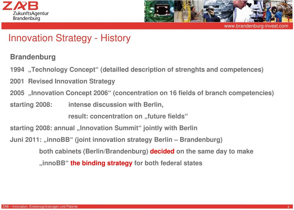 Berlin, result: concentration on future fields starting 2008: annual Innovation Summit jointly with Berlin Juni 2011: innobb (joint