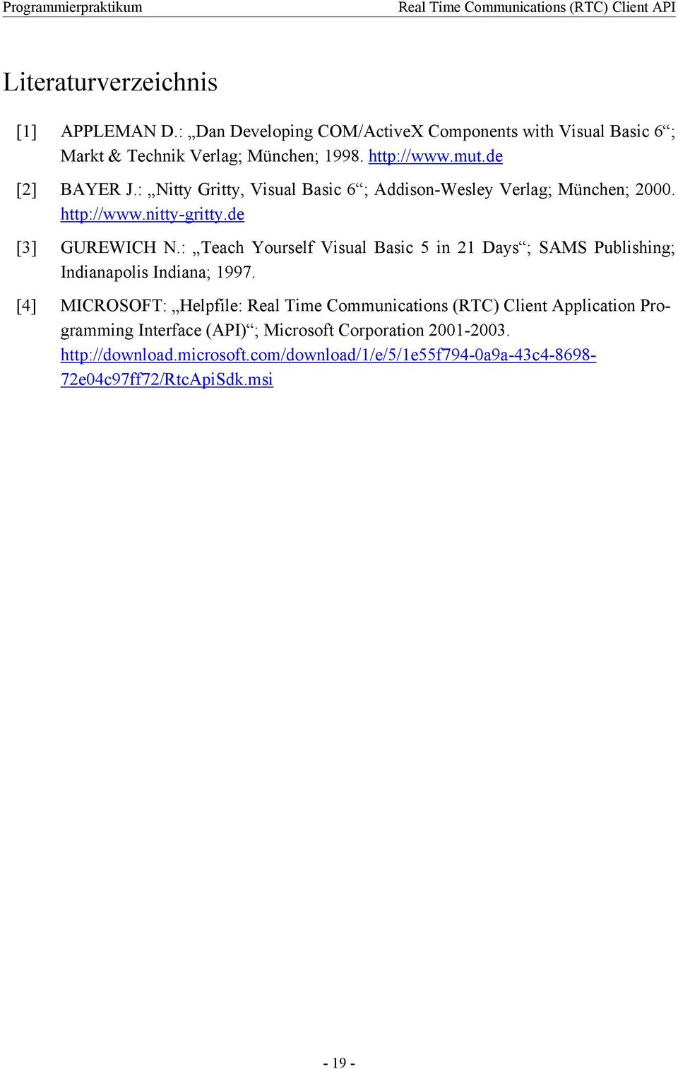 : Teach Yourself Visual Basic 5 in 21 Days ; SAMS Publishing; Indianapolis Indiana; 1997.