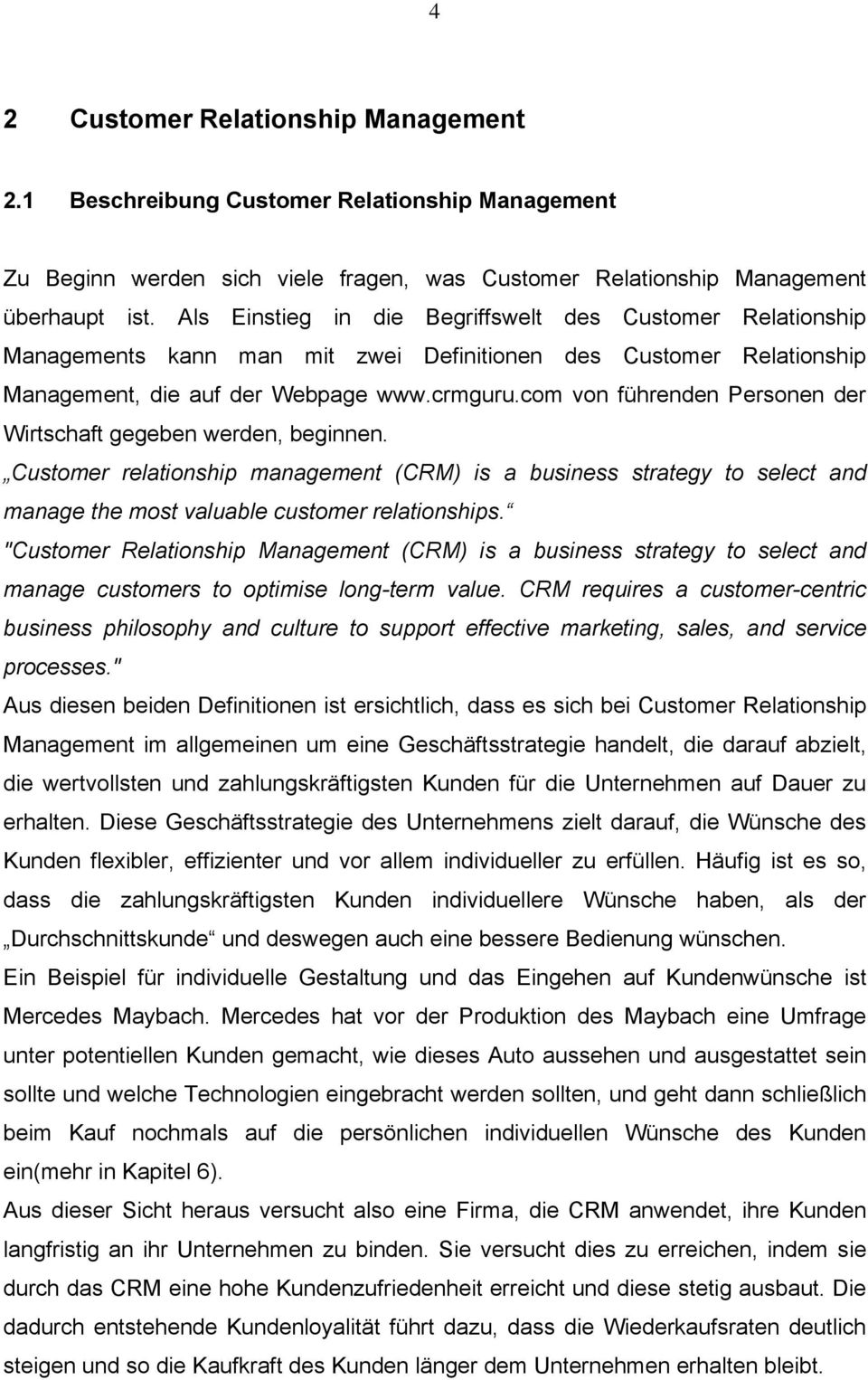 com von führenden Personen der Wirtschaft gegeben werden, beginnen. Customer relationship management (CRM) is a business strategy to select and manage the most valuable customer relationships.
