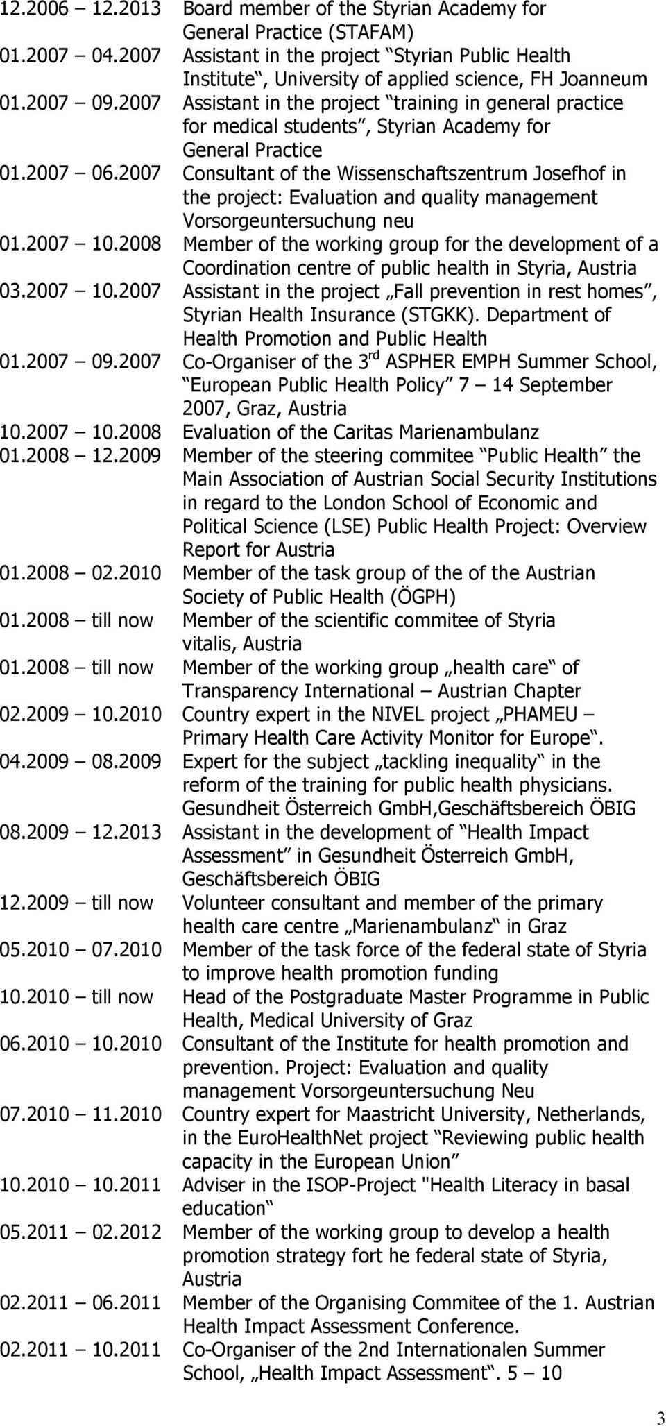 2011 Board member of the Styrian Academy for General Practice (STAFAM) Assistant in the project Styrian Public Health Institute, University of applied science, FH Joanneum Assistant in the project