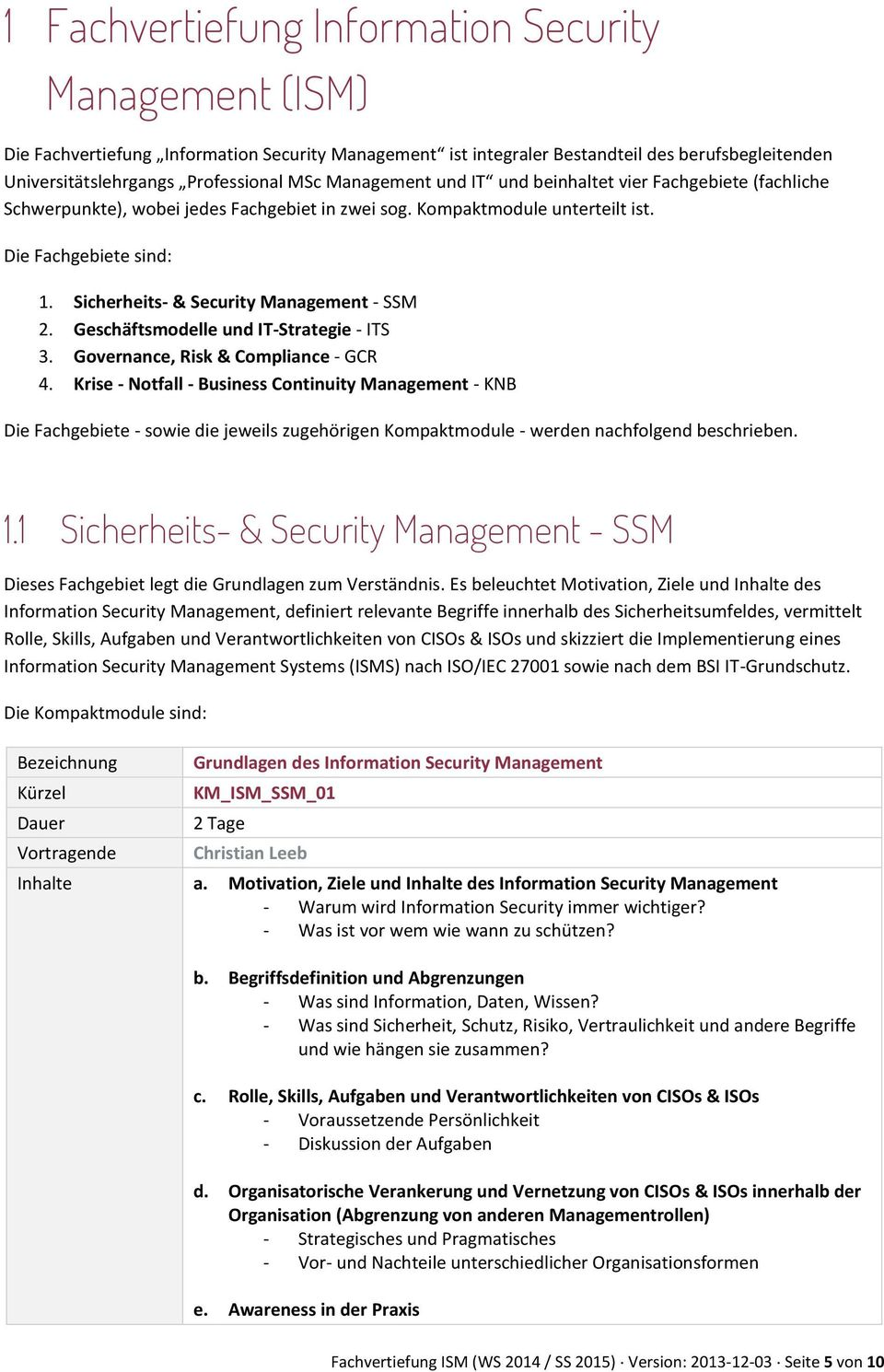 Sicherheits- & Security Management - SSM 2. Geschäftsmodelle und IT-Strategie - ITS 3. Governance, Risk & Compliance - GCR 4.