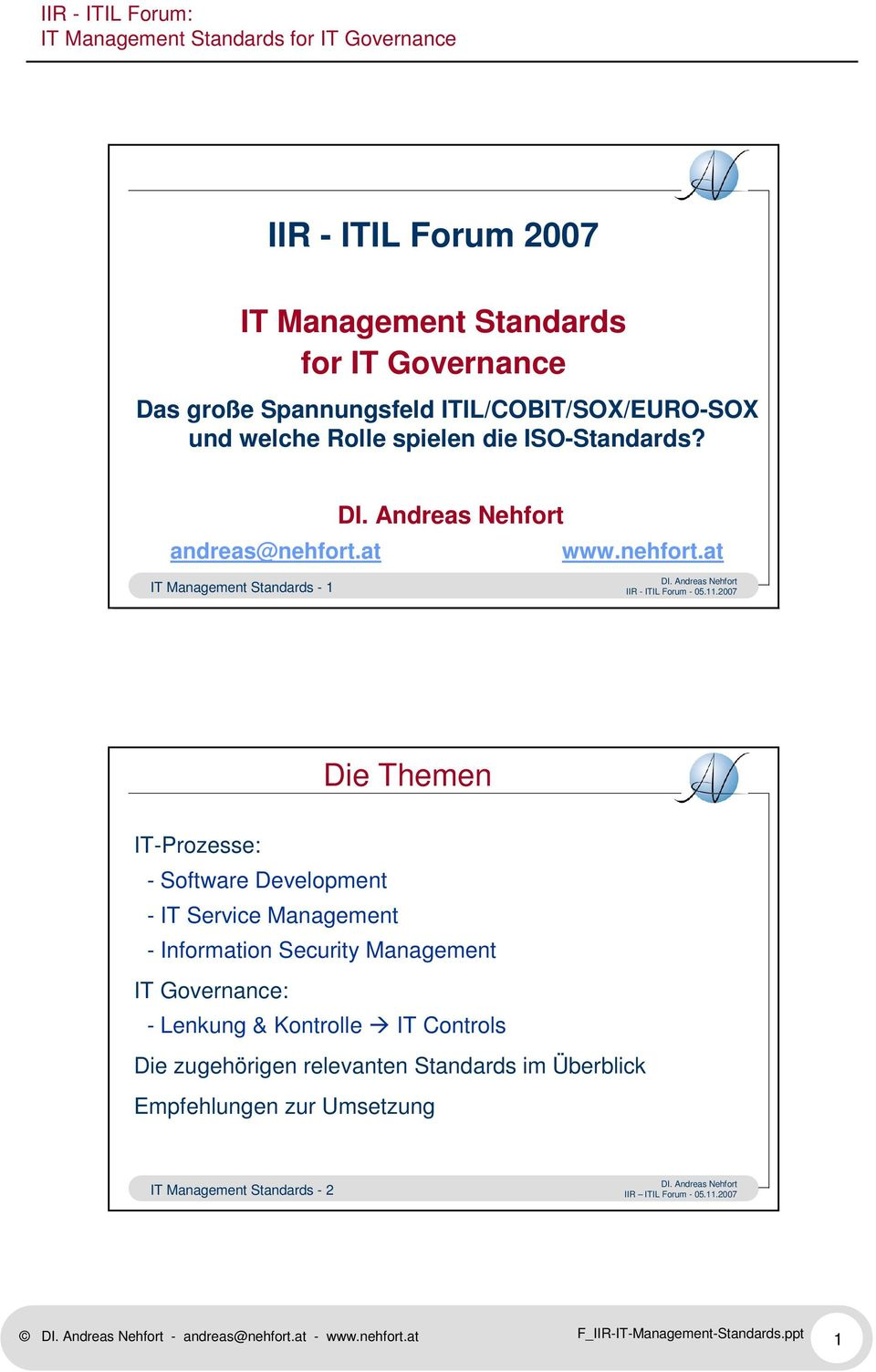 2007 Die Themen IT-Prozesse: - Software Development - IT Service Management - Information Security Management IT Governance: - Lenkung &