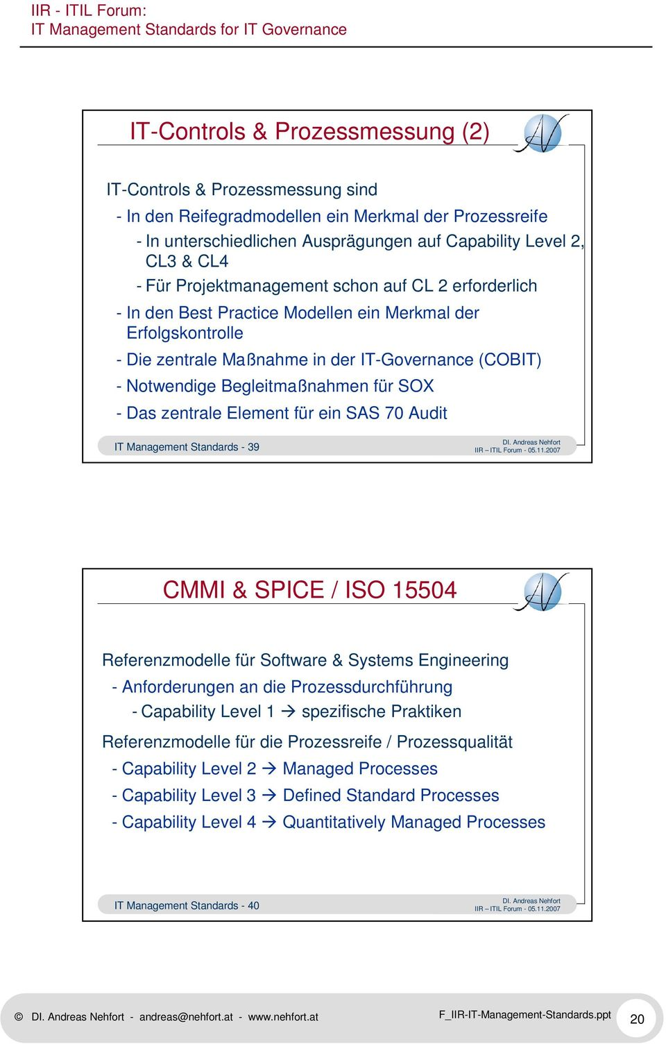 SOX - Das zentrale Element für ein SAS 70 Audit IT Management Standards - 39 CMMI & SPICE / ISO 15504 Referenzmodelle für Software & Systems Engineering - Anforderungen an die Prozessdurchführung -