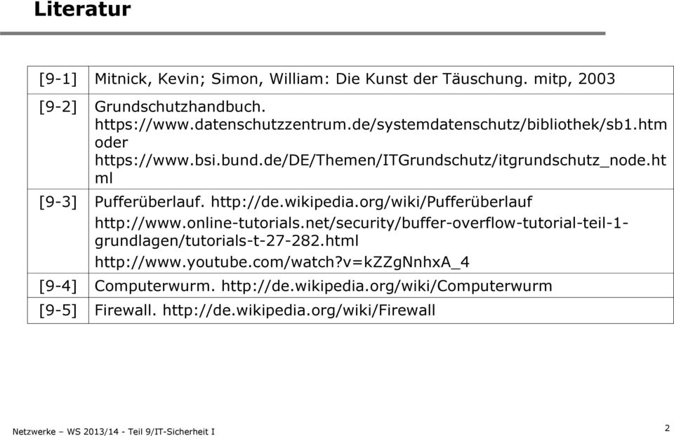 http://de.wikipedia.org/wiki/pufferüberlauf http://www.online-tutorials.net/security/buffer-overflow-tutorial-teil-1- grundlagen/tutorials-t-27-282.