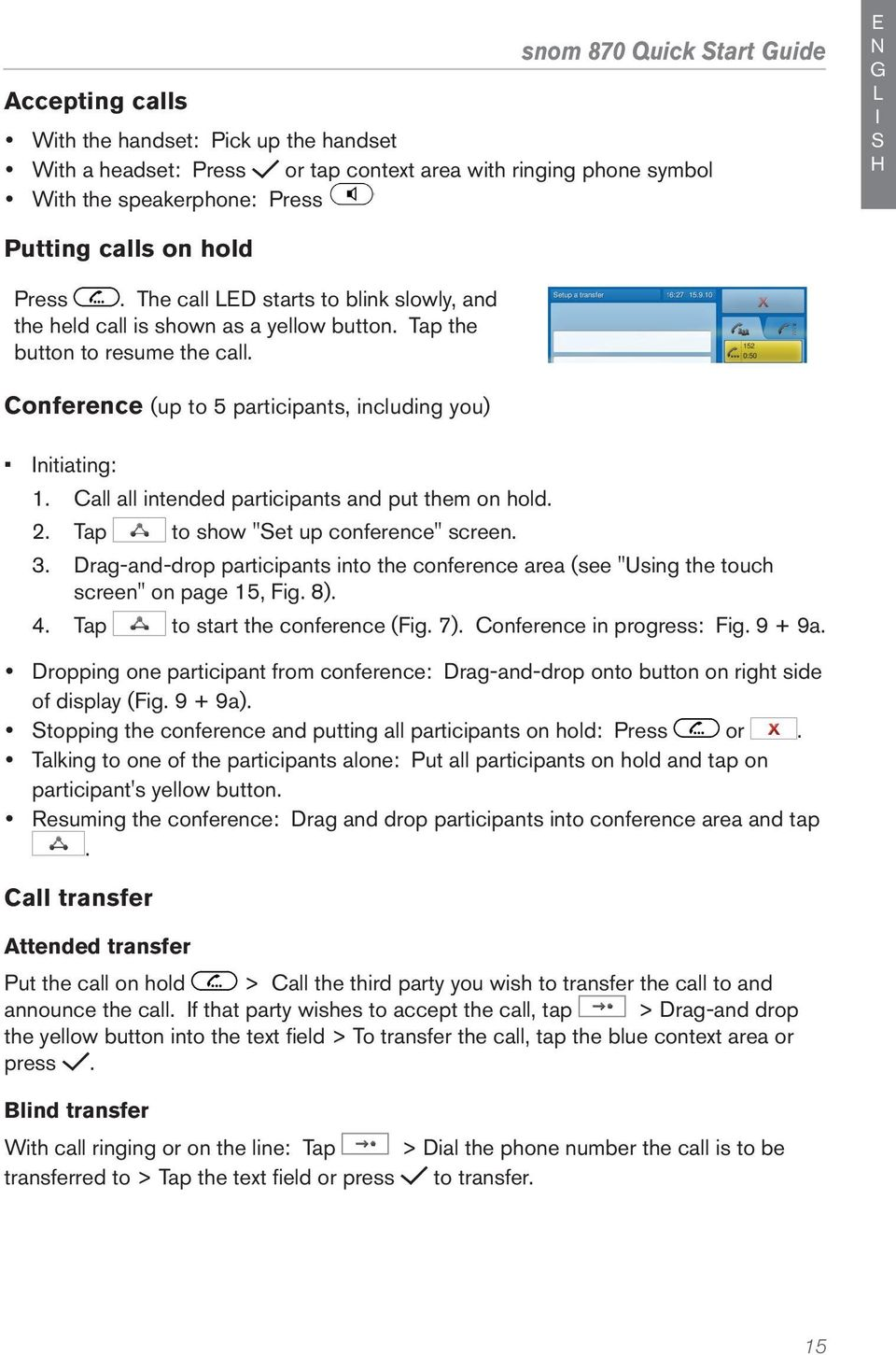 "Call all intended participants and put them on hold. 2. Tap to show ""et up conference"" screen.. Drag-and-drop participants into the conference area (see ""Using the touch screen"" on page 5, Fig. 8). 4."