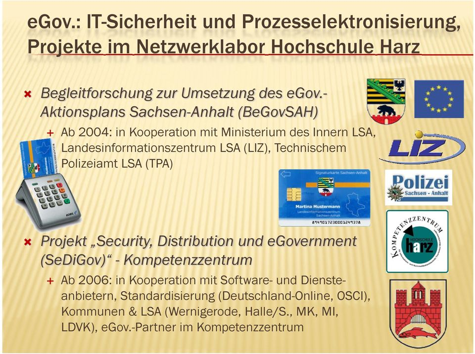 Technischem Polizeiamt LSA (TPA) Projekt Security, Distribution und egovernment (SeDiGov) - Kompetenzzentrum Ab 2006: in Kooperation mit