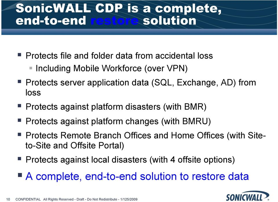 changes (with BMRU) Protects Remote Branch Offices and Home Offices (with Siteto-Site and Offsite Portal) Protects against local disasters