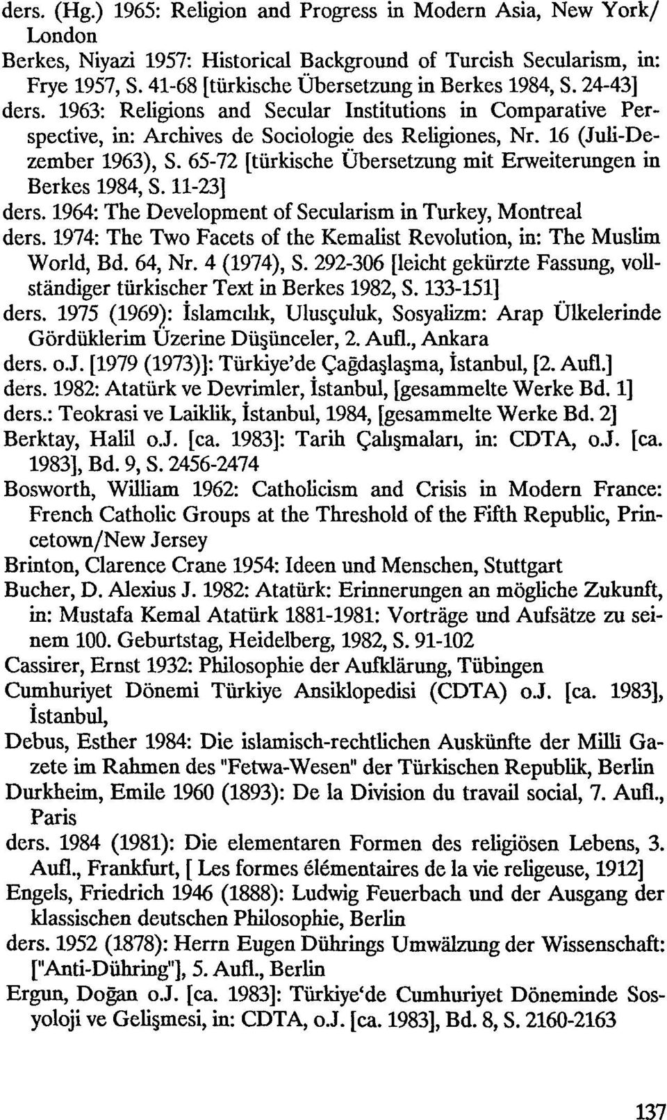 16 (Juli-Dezember 1963), S. 65-72 [tiirkische Ubersetzung mit Erweiterungen in Berkes 1984, S. 11-23] ders. 1964: The Development of Secularism in Turkey, Montreal ders.