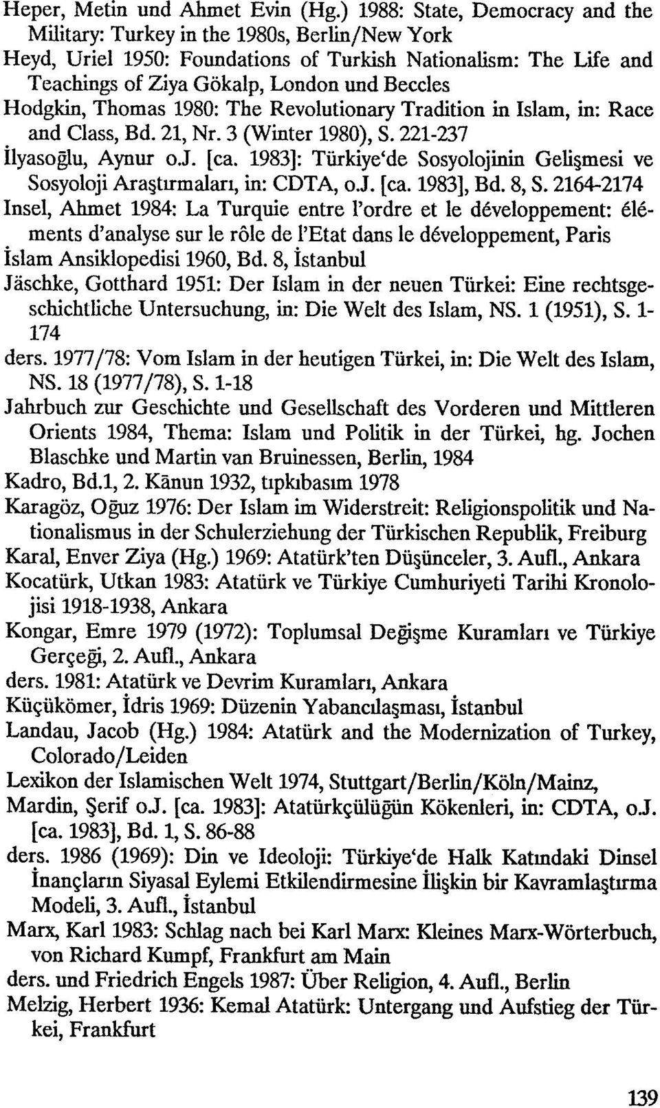 Hodgkin, Thomas 1980: The Revolutionary Tradition in Islam, in: Race and Class, Bd. 21, Nr. 3 (Winter 1980), S. 221-237 ilyasoglu, Aynur oj. [ca.
