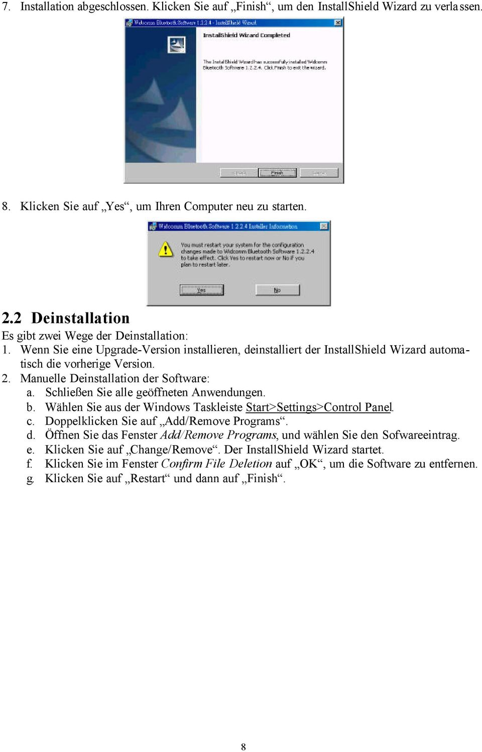 Manuelle Deinstallation der Software: a. Schließen Sie alle geöffneten Anwendungen. b. Wählen Sie aus der Windows Taskleiste Start>Settings>Control Panel. c. Doppelklicken Sie auf Add/Remove Programs.