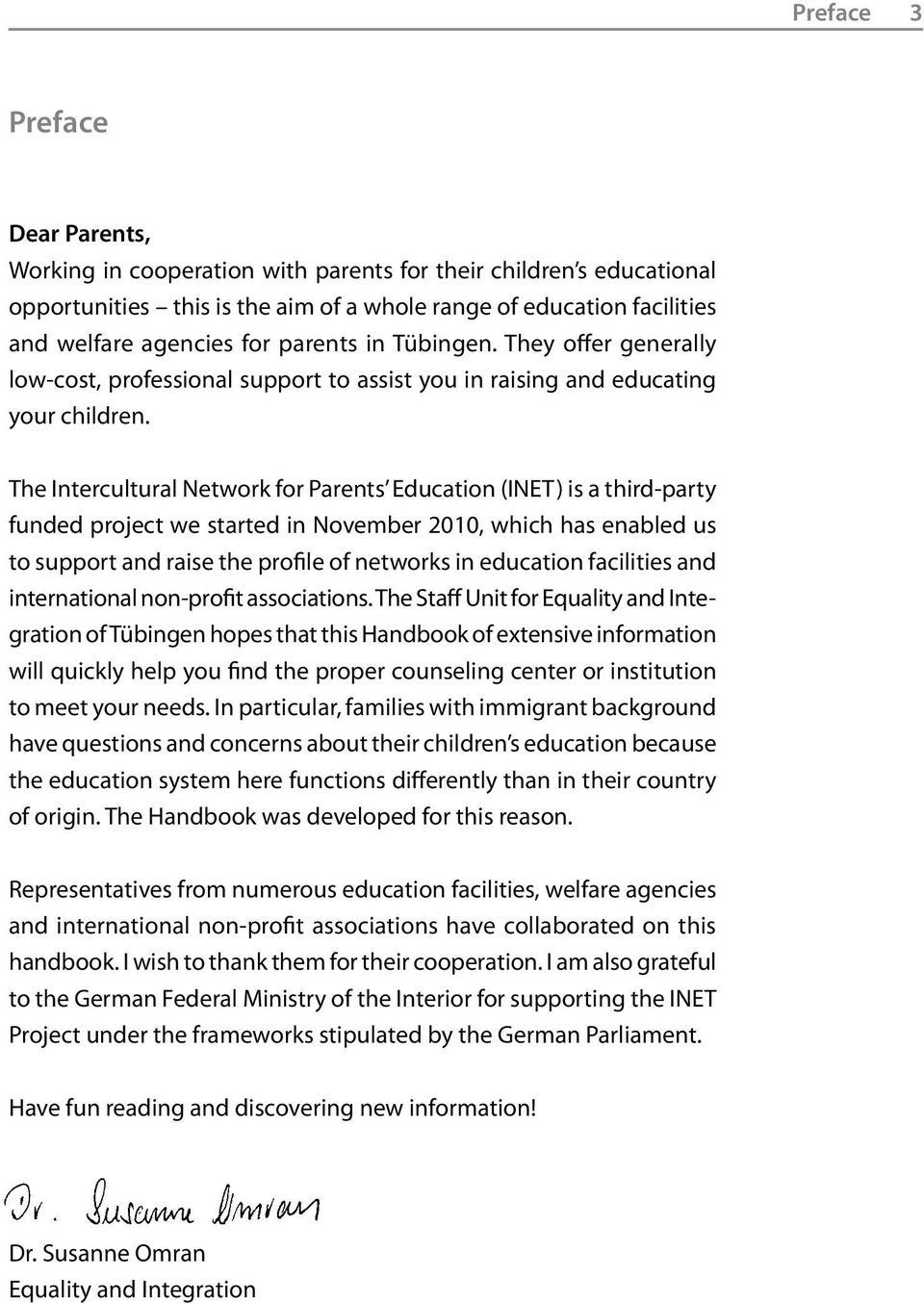 The Intercultural Network for Parents Education (INET) is a third-party funded project we started in November 2010, which has enabled us to support and raise the profile of networks in education
