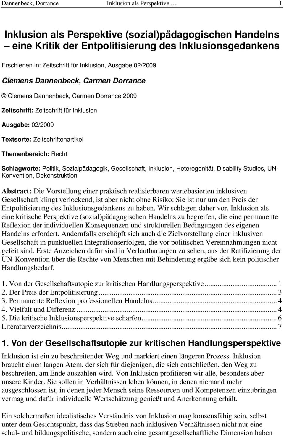 Themenbereich: Recht Schlagworte: Politik, Sozialpädagogik, Gesellschaft, Inklusion, Heterogenität, Disability Studies, UN- Konvention, Dekonstruktion Abstract: Die Vorstellung einer praktisch