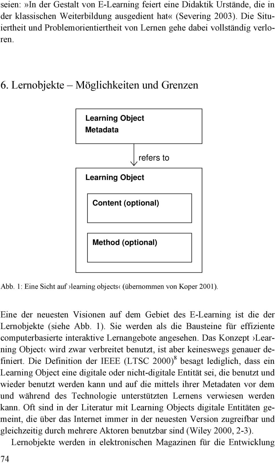 Lernobjekte Möglichkeiten und Grenzen Learning Object Metadata Learning Object refers to Content (optional) Method (optional) Abb. 1: Eine Sicht auf learning objects (übernommen von Koper 2001).