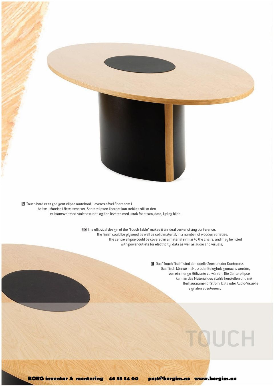 UK The elliptical design of the Touch Table makes it an ideal center of any conference. The finish could be plywood as well as solid material, in a number of wooden varieties.