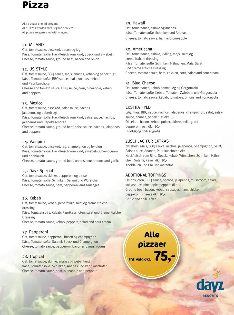 US STYLE Ost, tomatsauce, BBQ sauce, majs, ananas, kebab og peberfrugt Käse, Tomatensoße, BBQ sauce, mais, Ananas, Kebab und Paprikaschoten Cheese and tomato sauce, BBQ sauce, corn, pineapple, kebab