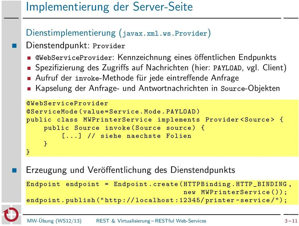 Client) Aufruf der invoke-methode für jede eintreffende Anfrage Kapselung der Anfrage- und Antwortnachrichten in Source-Objekten @WebServiceProvider @ServiceMode ( value = Service. Mode.
