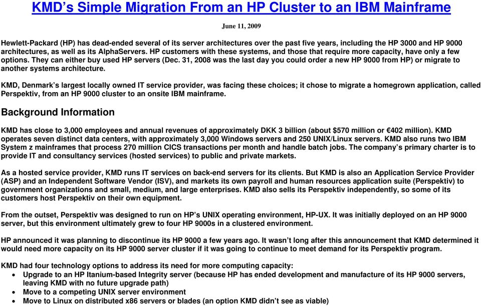 31, 2008 was the last day you could order a new HP 9000 from HP) or migrate to another systems architecture.