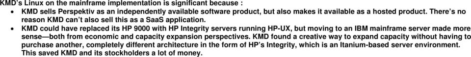 KMD could have replaced its HP 9000 with HP Integrity servers running HP-UX, but moving to an IBM mainframe server made more sense both from economic and capacity